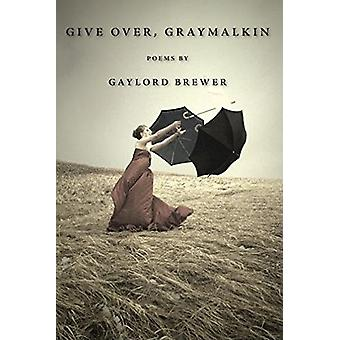 Give Over - Graymalkin - Poems by Gaylord Brewer - 9781597094931 Book