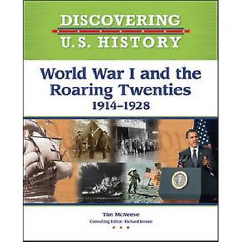 World War I and the Roaring Twenties - 1914-1928 by Tim McNeese - 9781