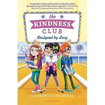 The Kindness Club - Designed by Lucy by Courtney Sheinmel - 9781681191