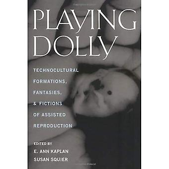 Playing Dolly : Technocultural Formations, Fantasies, and Fictions of Assisted Reproduction