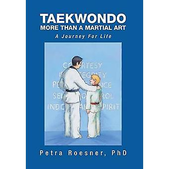 Taekwondo  More Than a Martial Art A Journey for Life by Roesner Phd & Petra