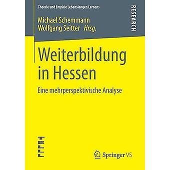 Weiterbildung in Hessen  Eine mehrperspektivische Analyse by Schemmann & Michael