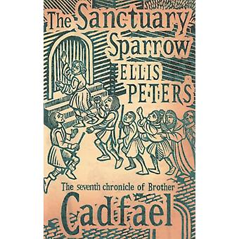 The Sanctuary Sparrow: 7 (Cadfael Chronicles) (Paperback) by Peters Ellis