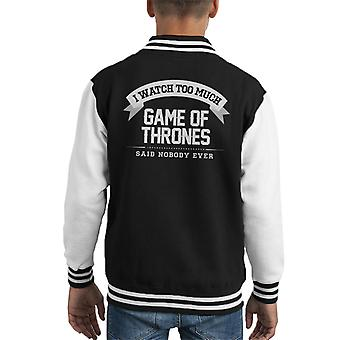 I Watch Too Much Game Of Thrones Said Nobody Ever Kid's Varsity Jacket