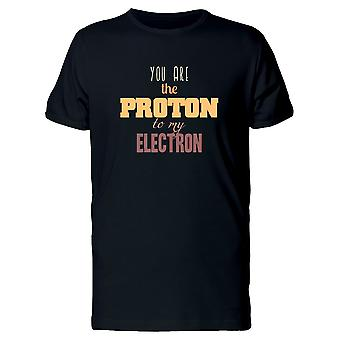 Youre The Proton To My Electron Tee Men's -Image by Shutterstock