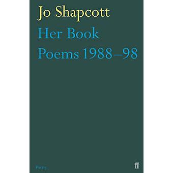 Her Book Poems 1988-1998 - Poems - 1988-1998 by Jo Shapcott - 97805712