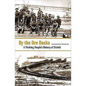By the Ore Docks - A Working People's History of Duluth by Richard Hud
