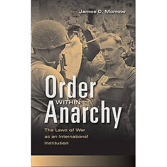 Order within Anarchy - The Laws of War as an International Institution
