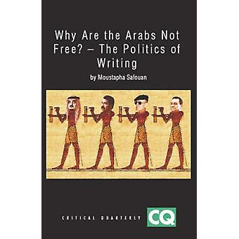 Why are the Arabs Not Free - The Politics of Writing by Moustapha Safo