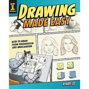 Drawing Made Easy - How to Draw from Observation and Imagination by Dr