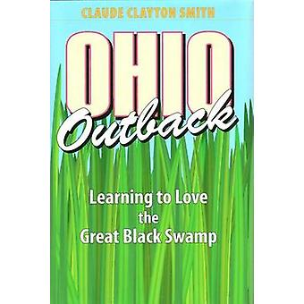 Ohio Outback - Learning to Love the Great Black Swamp by Claude Clayto