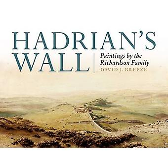 Hadrian's Wall - Paintings by the Richardson Family by David J. Breeze
