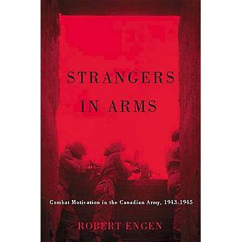 Strangers in Arms - Combat Motivation in the Canadian Army - 1943-1945