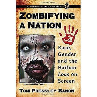 Zombifying a Nation: Race, Gender and the Haitian Loas on Screen (Contributions to Zombie Studies)