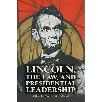 Lincoln, the Law, and Presidential Leadership