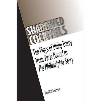 Shadowed Cocktails: The Plays of Philip Barry from Paris Bound to the Philadelphia Story