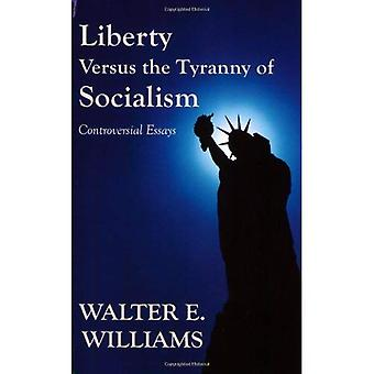 Liberty Versus the Tyranny of Socialism: Controversial Essays (Hoover Institution Press Publication)