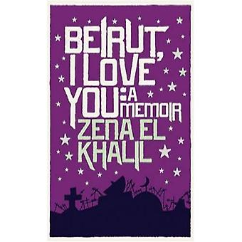 Beyrouth, je t'aime: A Memoir