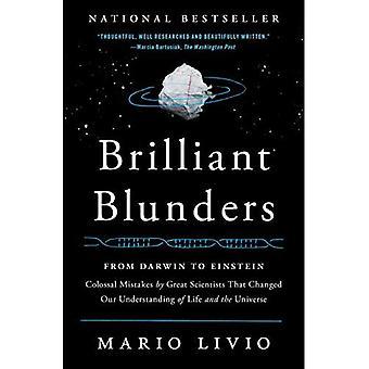 Errores brillantes: De Darwin a Einstein - errores colosales por grandes científicos que cambiaron nuestra comprensión de la vida y el universo