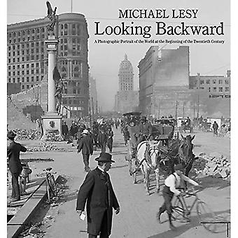 Looking Backward: A Photographic Portrait of the World at the Beginning� of the Twentieth Century