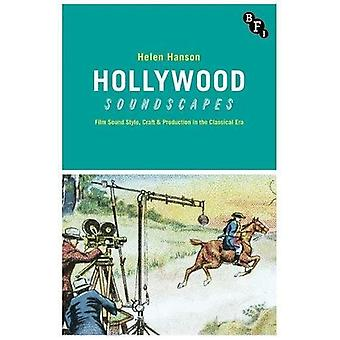 Hollywood Soundscapes: Film Sound Style, Craft and Production in the Classical� Era