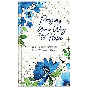 Praying Your Way to Hope: 200 Inspiring Prayers for a Woman's Heart