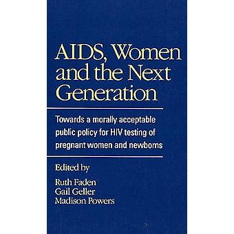 AIDS Women and the Next Generation Towards a Morally Acceptable Public Policy for HIV Testing by Faden & Ruth R.