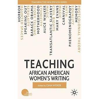 Undervisning afroamerikanska kvinnors skrivande av Wisker & Gina