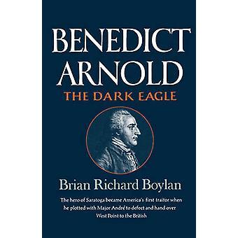 Benedict Arnold The Dark Eagle by Boylan & Brian Richard