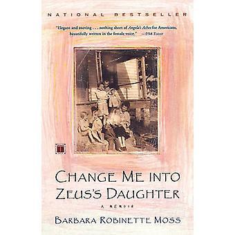 Change Me Into Zeuss Daughter A Memoir by Moss & Barbara Robinette
