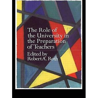 Role of the University in the Preparation of Teachers by Roth & Robert