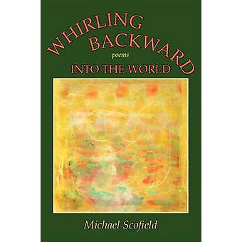 Whirling Backward Into the World by Scofield & Michael