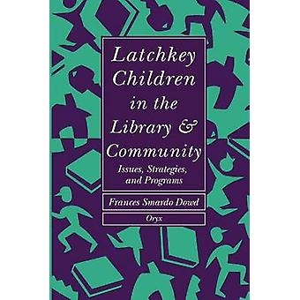 Latchkey Children in the Library  Community Issues Strategies and Programs by Dowd & Frances Smardo