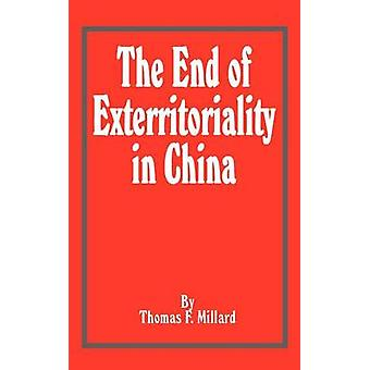 End of Exterritoriality in China The by Millard & Thomas F.