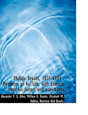 Phillips Brooks 18351893  Memories of his Life with Extracts from his latters and notebooks by Kellner & Elizabeth W.