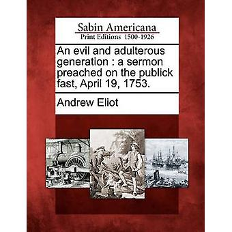 An evil and adulterous generation  a sermon preached on the publick fast April 19 1753. by Eliot & Andrew
