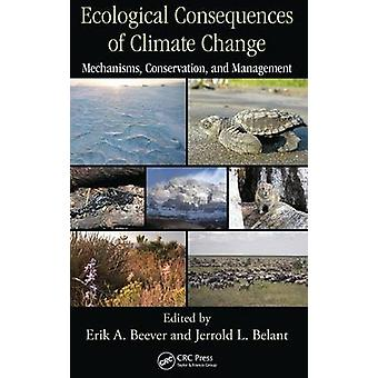 Ecological Consequences of Climate Change Mechanisms Conservation and Management by Belant & Jerrold L.