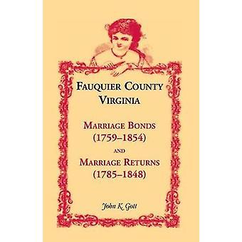 Fauquier County Virginia Marriage Bonds 17591854 and Marriage Returns 17851848 by Gott & John K.