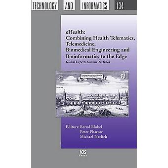 Ehealth Combining Health Telematics Telemedicine Biomedical Engineering and Bioinformatics to the Edge Global Experts Summit Textbook by Blobel & Bernd