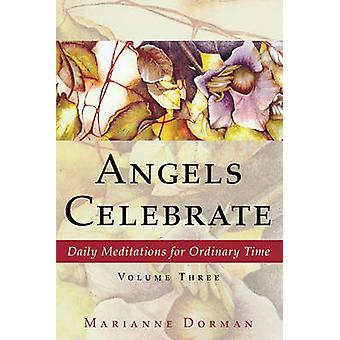 Angels Celebrate Daily Meditations for Ordinary Time Volume Three by Dorman & Marianne