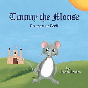 Timmy The Mouse Princess in Peril by Perkins & Sloane