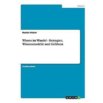 Wissen im Wandel  Strategien Wissensmodelle und Gefahren by Walter & Martin