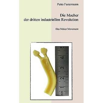 Die Macher der dritten industriellen Revolution by Fastermann & Petra