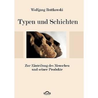 Typen und Schichten Zur Einteilung des Menschen und seiner Produkte by Ruttkowski & Wolfgang