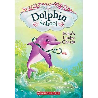 Echo's Lucky Charm (Dolphin School #2) by Catherine Hapka - Cathy Hap