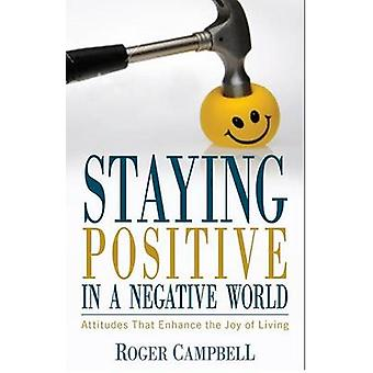 Staying Positive in a Negative World - Attitudes That Enhance the Joy