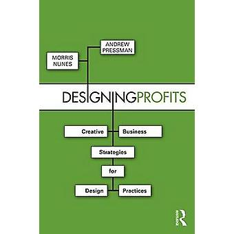 Designing Profits - Creative Business Strategies for Design Practices