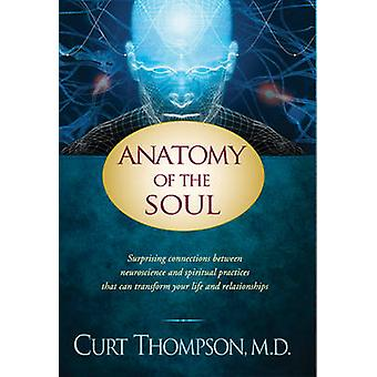 Anatomy of the Soul - Surprising Connections Between Neuroscience and