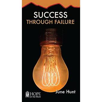 Success Through Failure [June Hunt Hope for the Heart] by June Hunt -