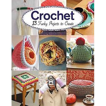 Crochet - 13 Funky Projects to Crochet - 9781784943912 Book